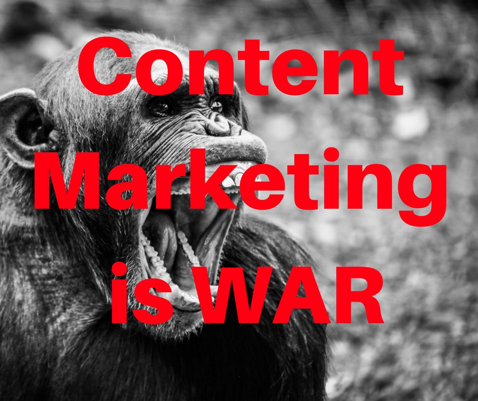 Content marketing is war